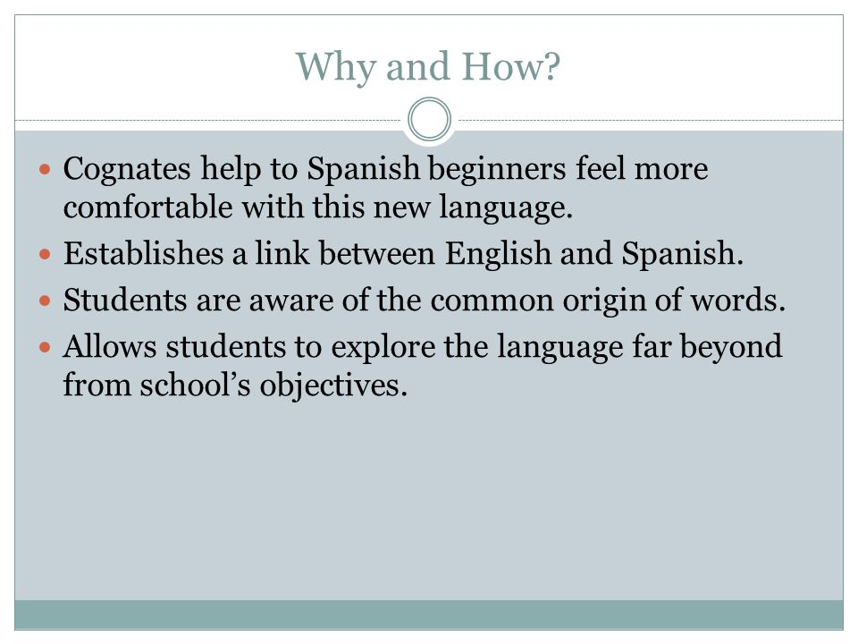 Why and How. Cognates help to Spanish beginners feel more comfortable with this new language.