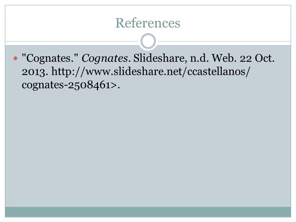 References Cognates. Cognates.Slideshare, n.d. Web.