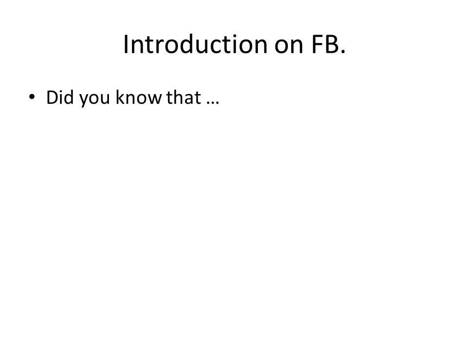 Introduction on FB. Did you know that …