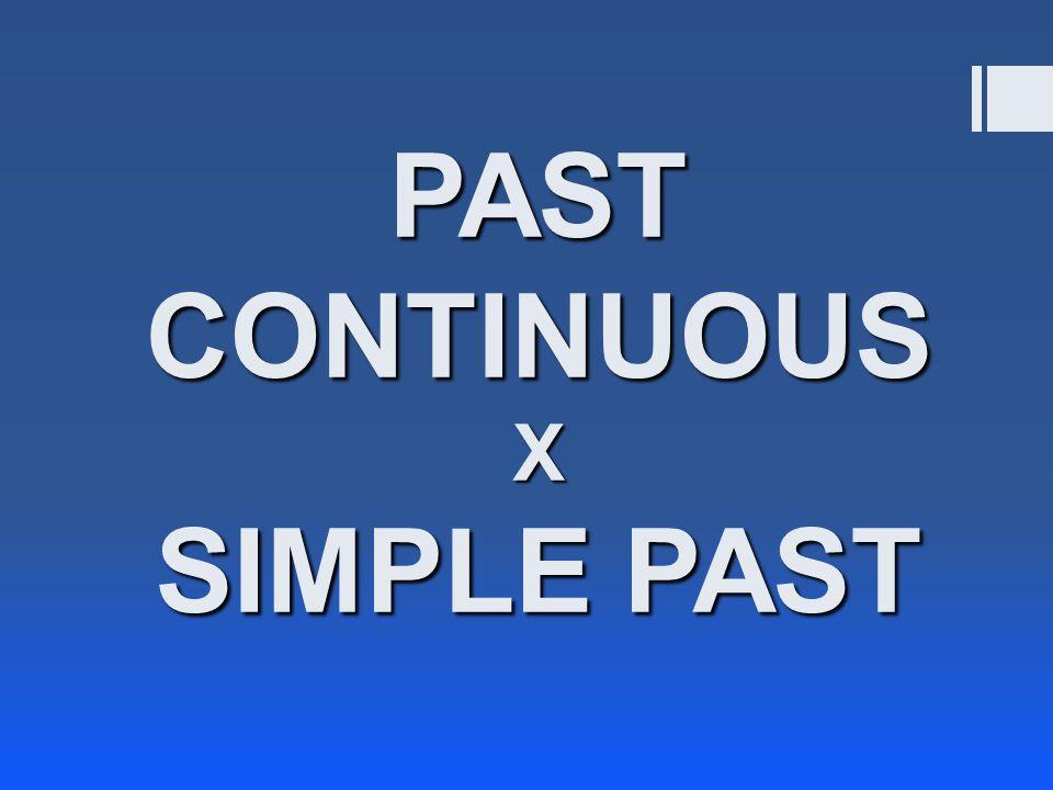 PAST CONTINUOUS X SIMPLE PAST