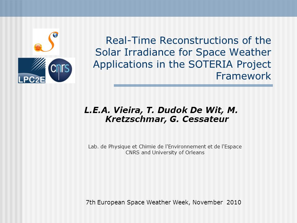 Real-Time Reconstructions of the Solar Irradiance for Space Weather Applications in the SOTERIA Project Framework 7th European Space Weather Week, November 2010 L.E.A.