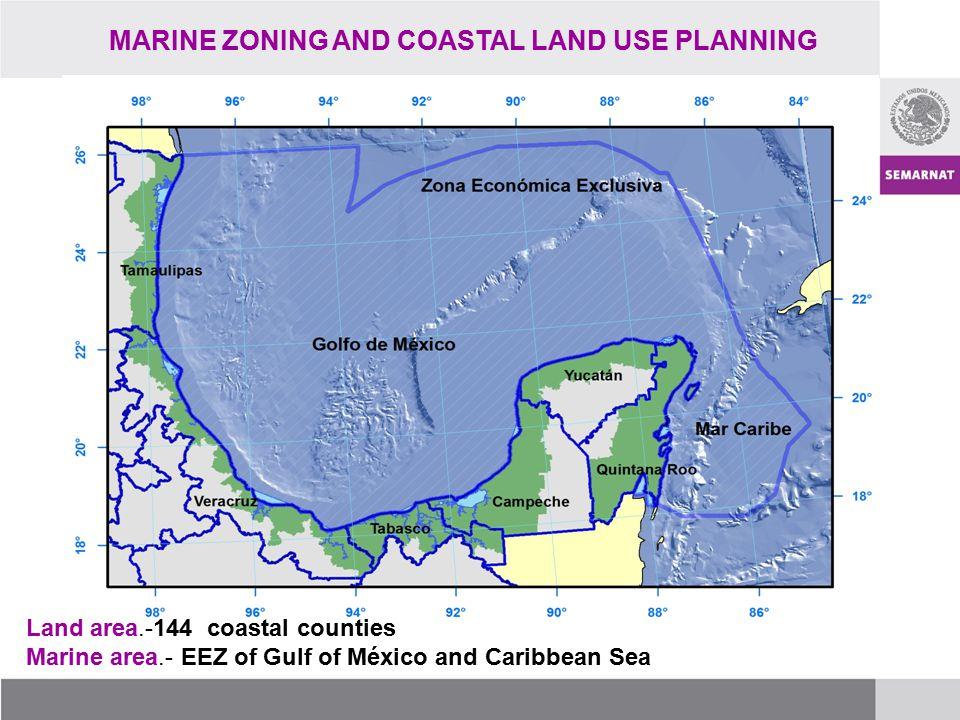 MARINE ZONING AND COASTAL LAND USE PLANNING Land area.-144 coastal counties Marine area.- EEZ of Gulf of México and Caribbean Sea