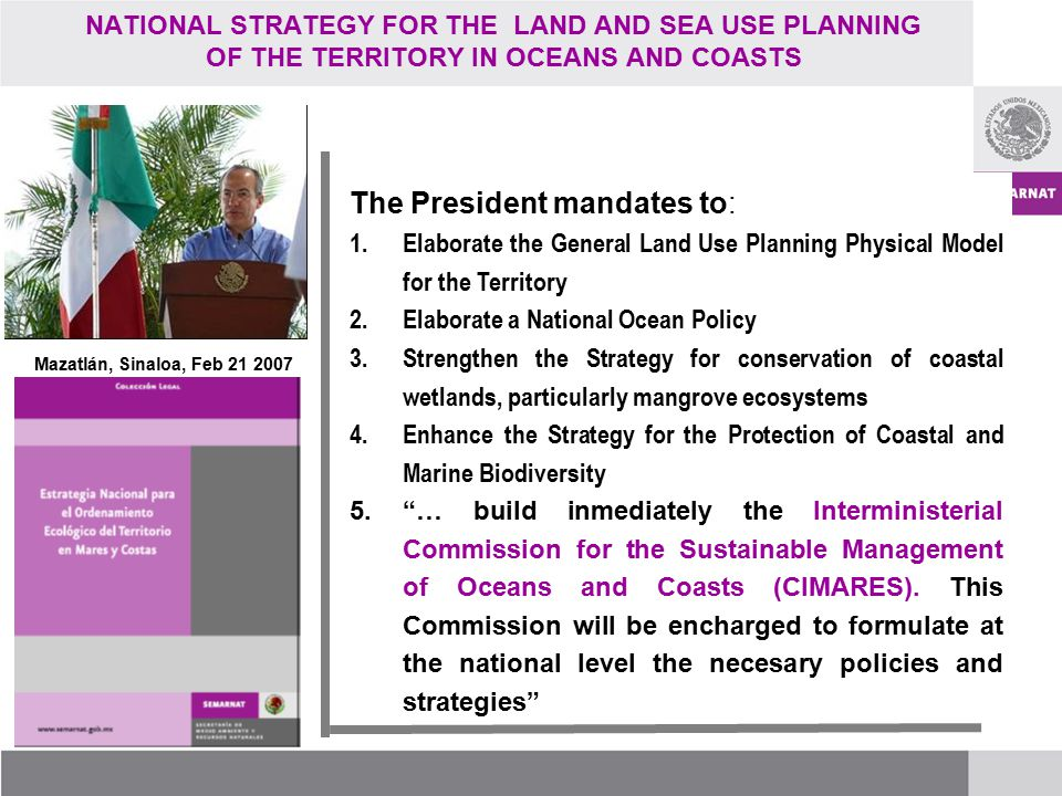 The President mandates to: 1.Elaborate the General Land Use Planning Physical Model for the Territory 2.Elaborate a National Ocean Policy 3.Strengthen