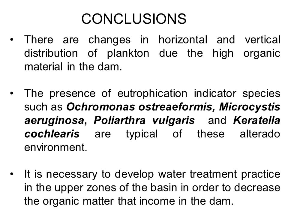 CONCLUSIONS There are changes in horizontal and vertical distribution of plankton due the high organic material in the dam.