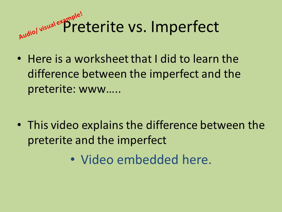 Preterite vs. Imperfect Here is a worksheet that I did to learn the difference between the imperfect and the preterite: www….. This video explains the