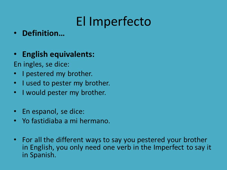 El Imperfecto Definition… English equivalents: En ingles, se dice: I pestered my brother.