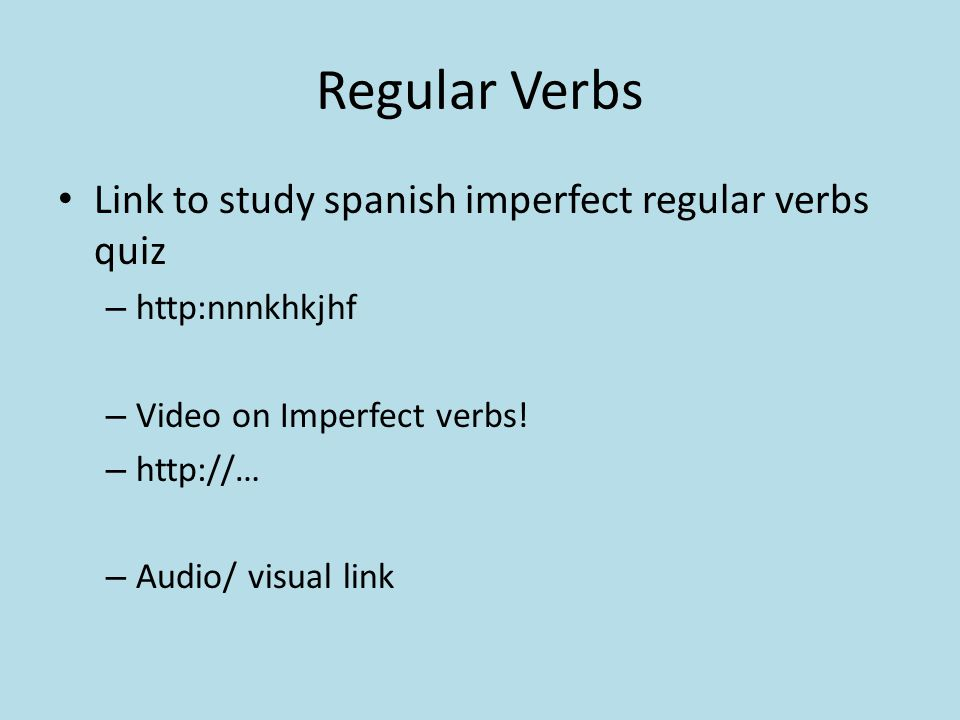 Regular Verbs Link to study spanish imperfect regular verbs quiz – http:nnnkhkjhf – Video on Imperfect verbs.