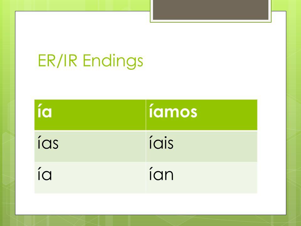 ER/IR Endings íaíamos íasíais íaían