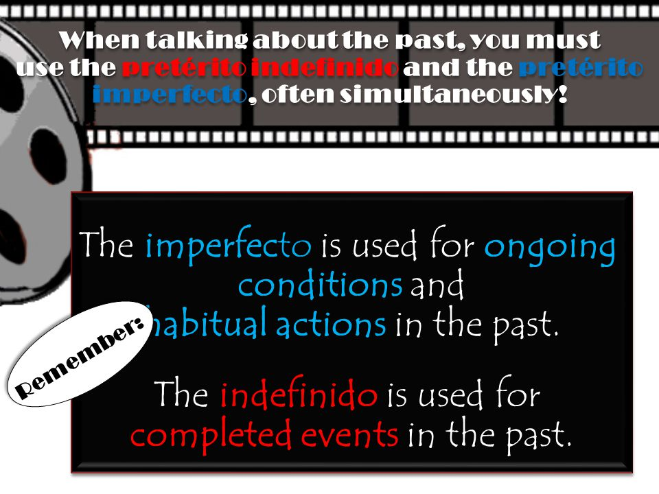 ongoing The imperfecto is used for ongoing conditions conditions and habitual actions habitual actions in the past. The indefinido is used for complet