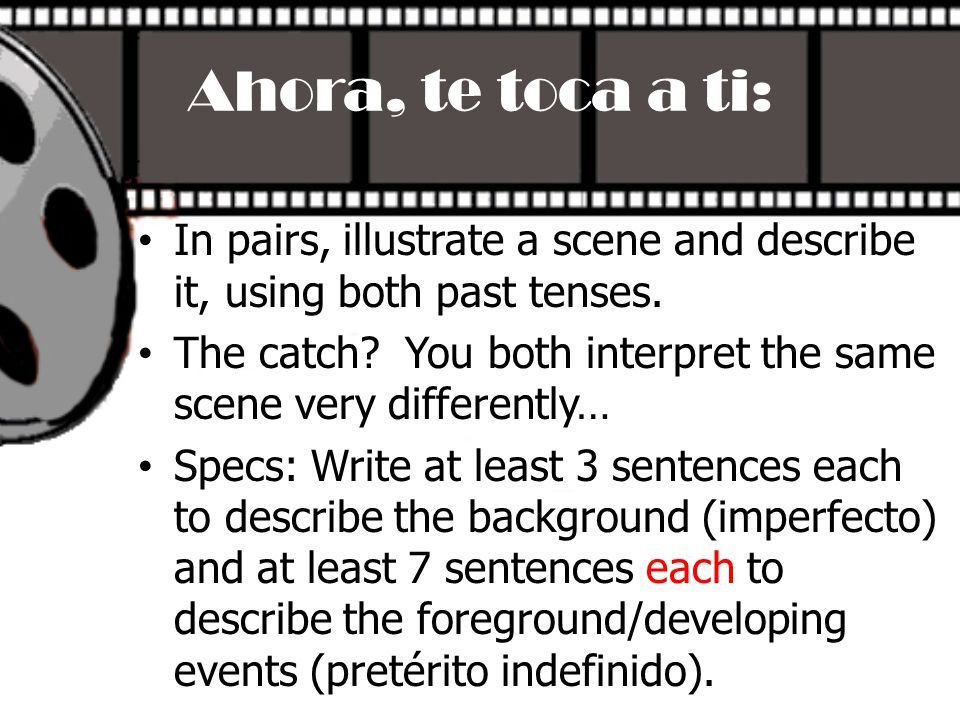 Ahora, te toca a ti: In pairs, illustrate a scene and describe it, using both past tenses. The catch? You both interpret the same scene very different