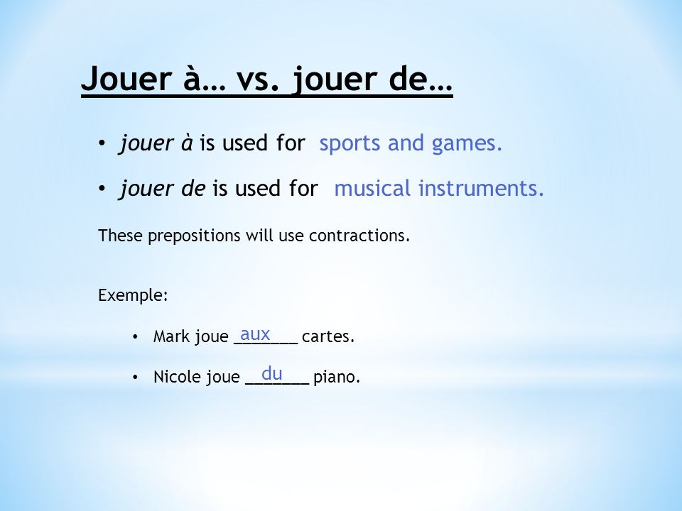 Jouer à… vs. jouer de… jouer à is used for jouer de is used for sports and games.