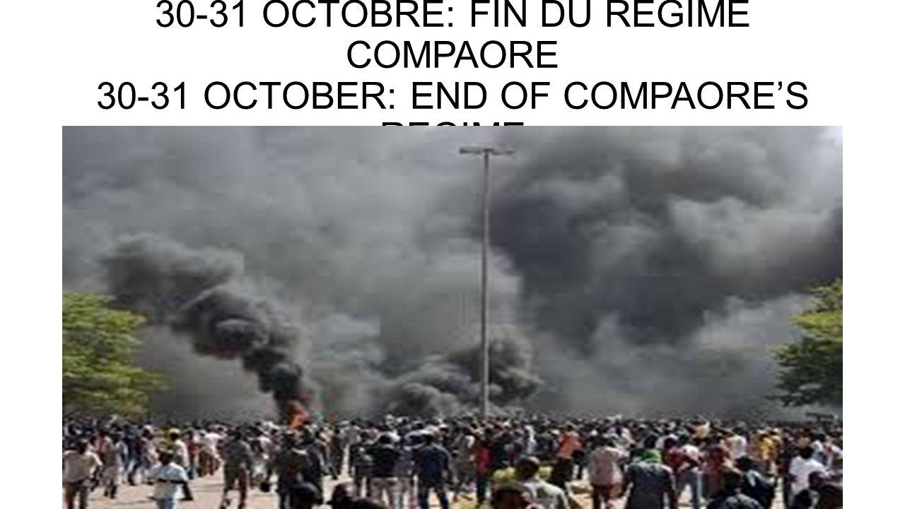 30-31 OCTOBRE: FIN DU REGIME COMPAORE 30-31 OCTOBER: END OF COMPAORE'S REGIME