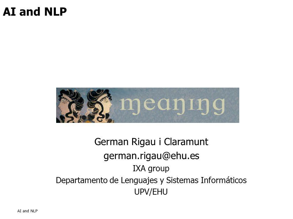 AI and NLP German Rigau i Claramunt german.rigau@ehu.es IXA group Departamento de Lenguajes y Sistemas Informáticos UPV/EHU