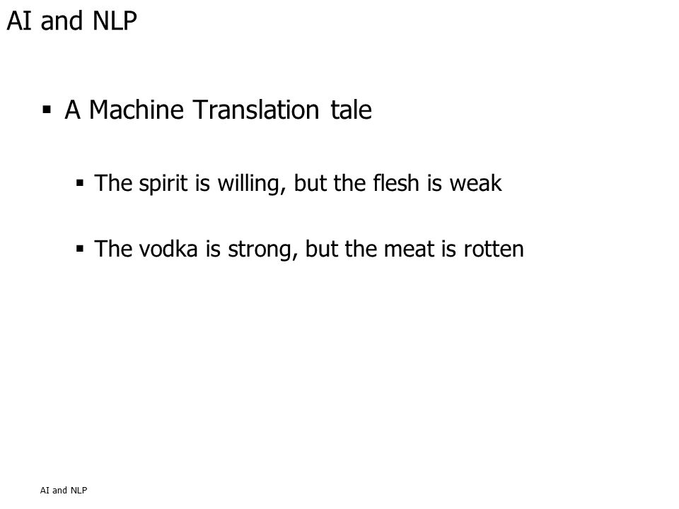  A Machine Translation tale  The spirit is willing, but the flesh is weak  The vodka is strong, but the meat is rotten