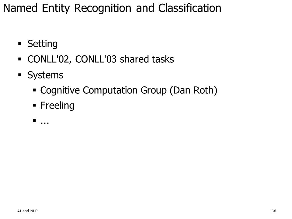 36 Named Entity Recognition and Classification  Setting  CONLL 02, CONLL 03 shared tasks  Systems  Cognitive Computation Group (Dan Roth)  Freeling ...