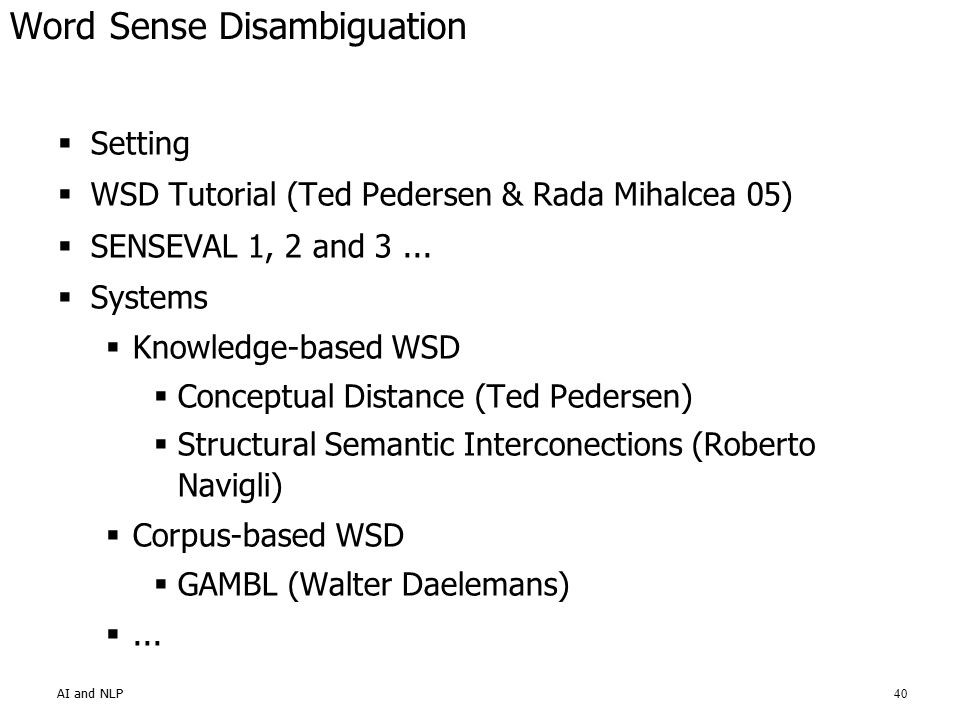 AI and NLP40 Word Sense Disambiguation  Setting  WSD Tutorial (Ted Pedersen & Rada Mihalcea 05)  SENSEVAL 1, 2 and 3...