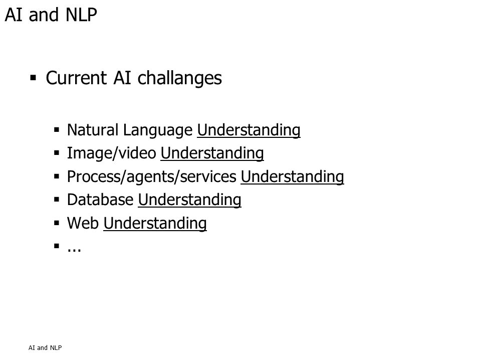  Current AI challanges  Natural Language Understanding  Image/video Understanding  Process/agents/services Understanding  Database Understanding  Web Understanding ...