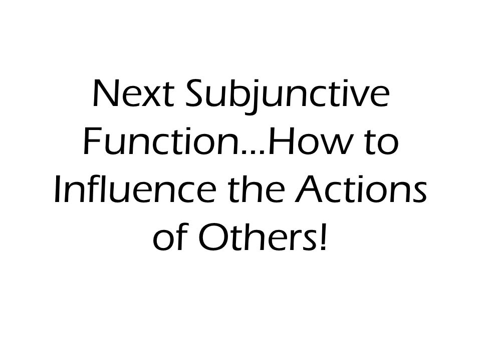 Verbs of Influence aconsejar insistir (en) prohibir dejar mandar recomendar exigir pedir sugerir