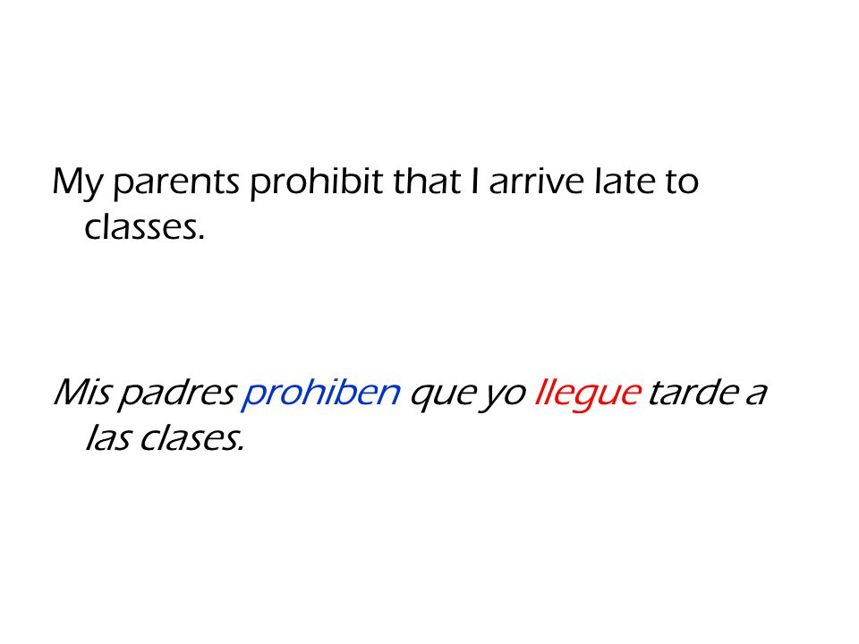 My parents prohibit that I arrive late to classes.