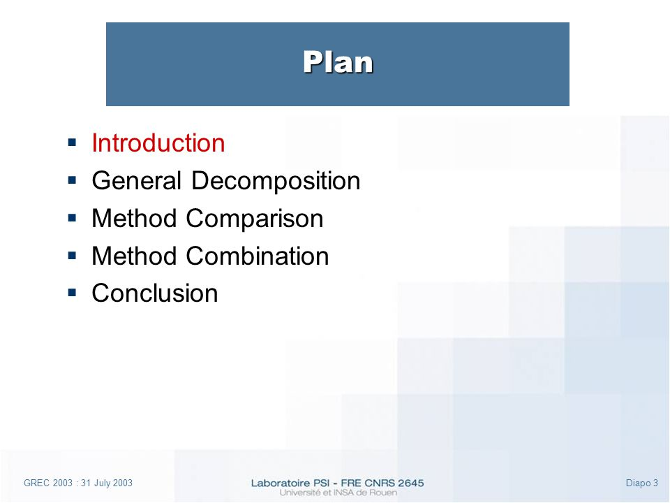 GREC 2003 : 31 July 2003Diapo 3 Plan  Introduction  General Decomposition  Method Comparison  Method Combination  Conclusion