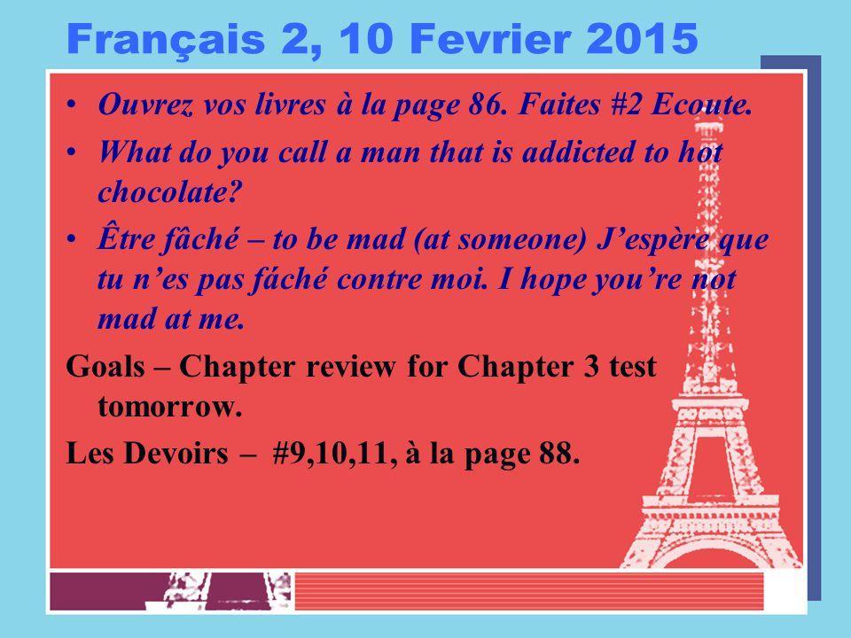 Français 2, 10 Fevrier 2015 Ouvrez vos livres à la page 86.