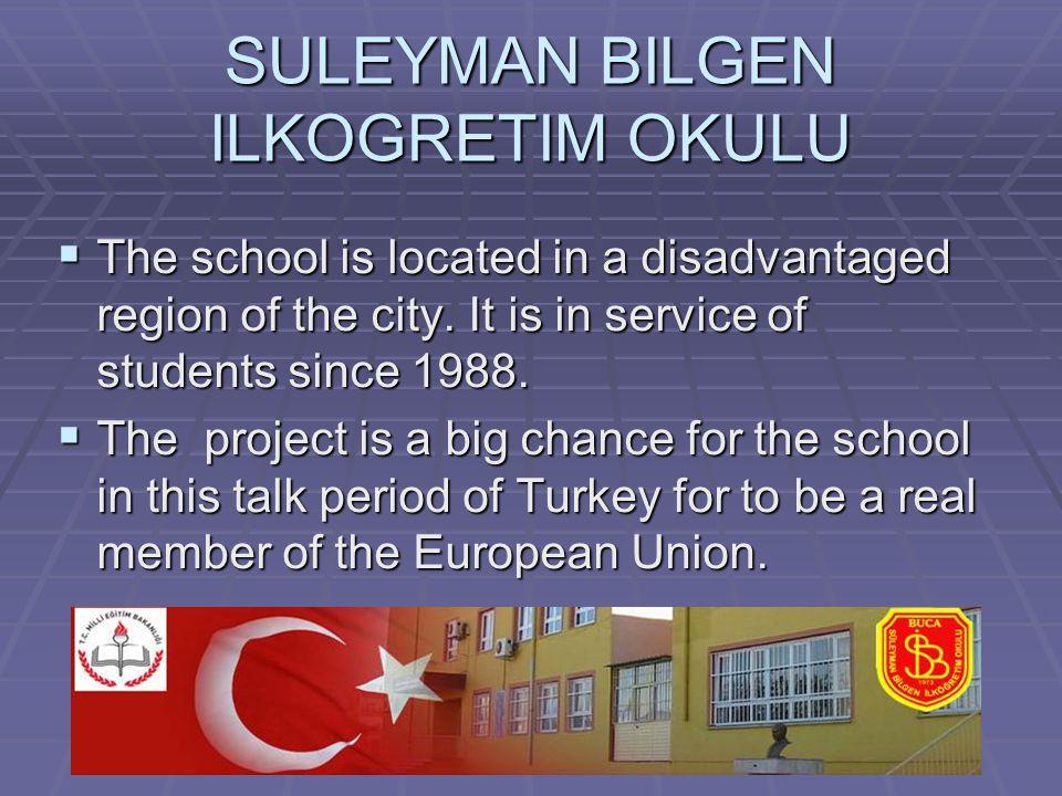 SULEYMAN BILGEN ILKOGRETIM OKULU  The school is located in a disadvantaged region of the city.