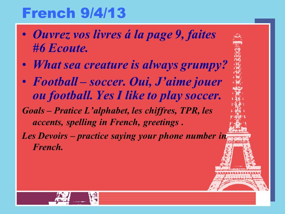 French 9/4/13 Ouvrez vos livres á la page 9, faites #6 Ecoute. What sea creature is always grumpy? Football – soccer. Oui, J'aime jouer ou football. Y