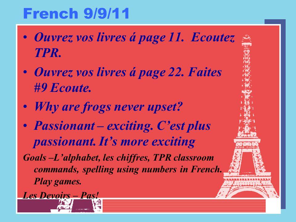 French 9/9/11 Ouvrez vos livres á page 11. Ecoutez TPR. Ouvrez vos livres á page 22. Faites #9 Ecoute. Why are frogs never upset? Passionant – excitin