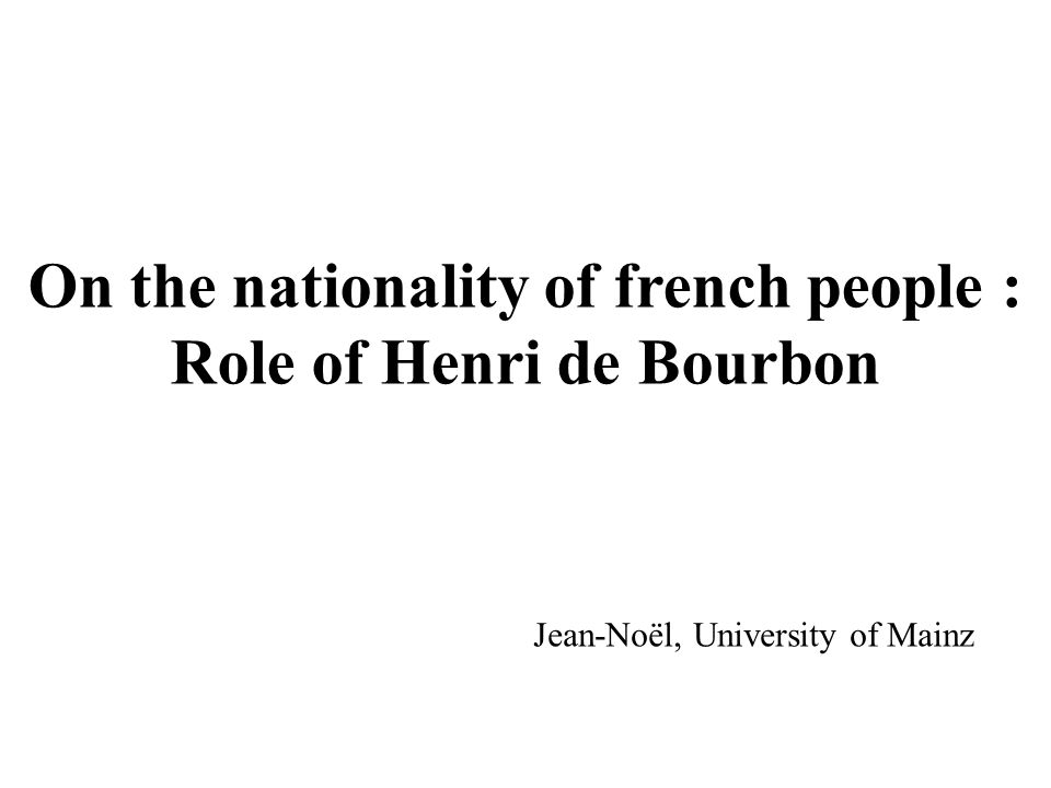 On the nationality of french people : Role of Henri de Bourbon Jean-Noël, University of Mainz