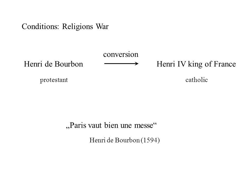 """conversion Conditions: Religions War Henri de Bourbon protestant Henri IV king of France catholic """"Paris vaut bien une messe Henri de Bourbon (1594)"""