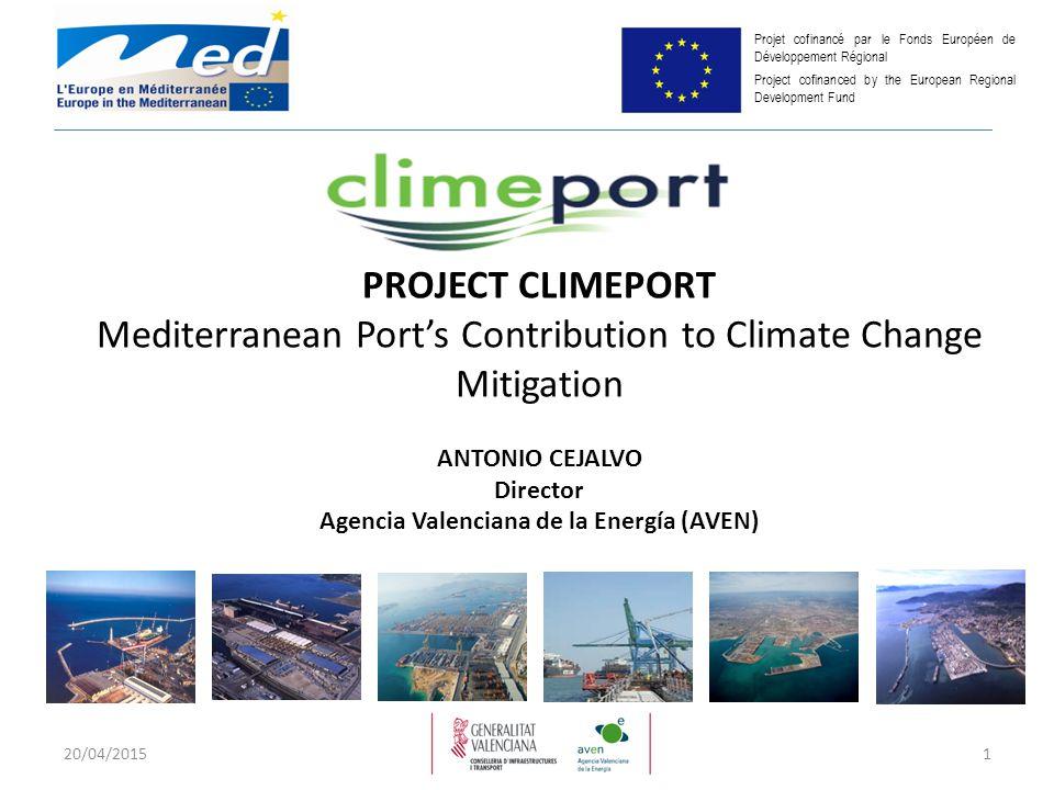 PROJECT CLIMEPORT Mediterranean Port's Contribution to Climate Change Mitigation ANTONIO CEJALVO Director Agencia Valenciana de la Energía (AVEN) Proj