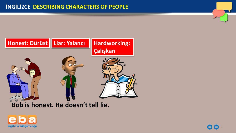 7 İNGİLİZCE DESCRIBING CHARACTERS OF PEOPLE Honest: Dürüst Liar: Yalancı Hardworking: Çalışkan Hardworking: Çalışkan Bob is honest.