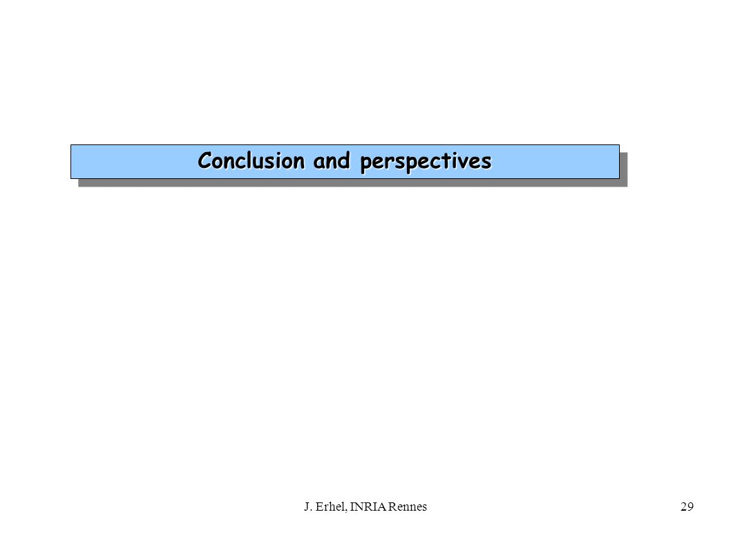 29J. Erhel, INRIA Rennes Conclusion and perspectives