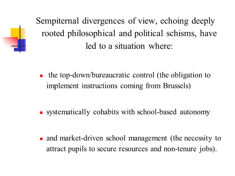 Sempiternal divergences of view, echoing deeply rooted philosophical and political schisms, have led to a situation where: the top-down/bureaucratic c