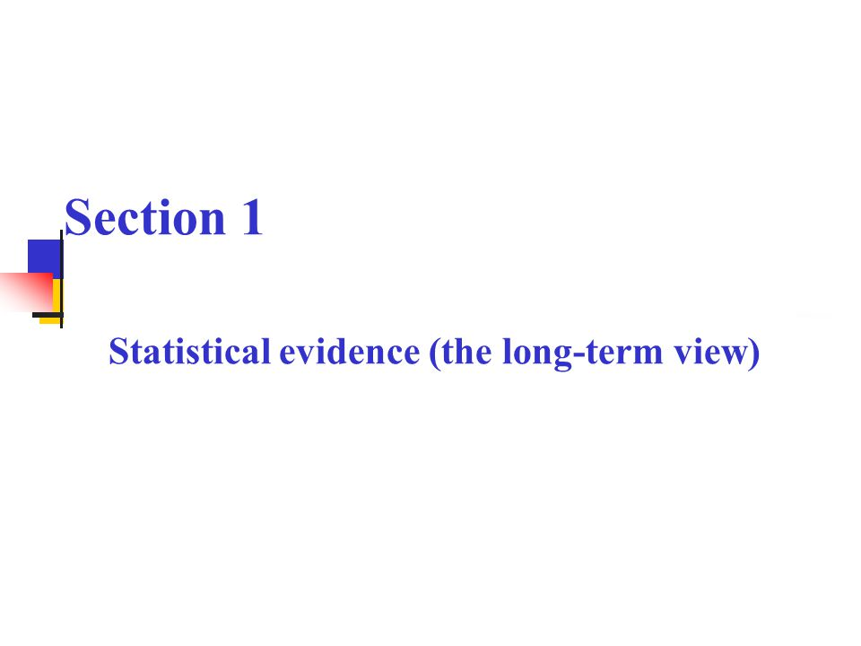 Section 1 Statistical evidence (the long-term view)