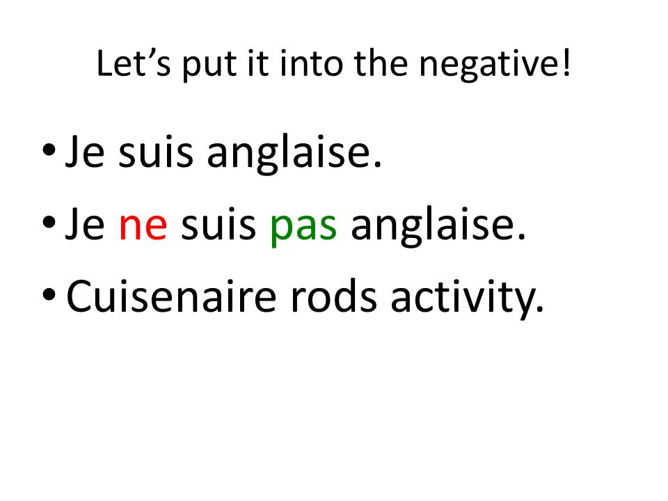 Let's put it into the negative. Je suis anglaise.