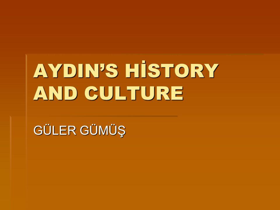 AYDIN'S HİSTORY AND CULTURE GÜLER GÜMÜŞ