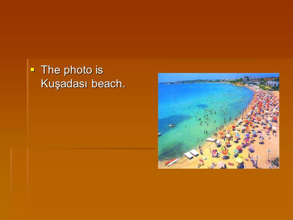  The photo is Kuşadası beach.