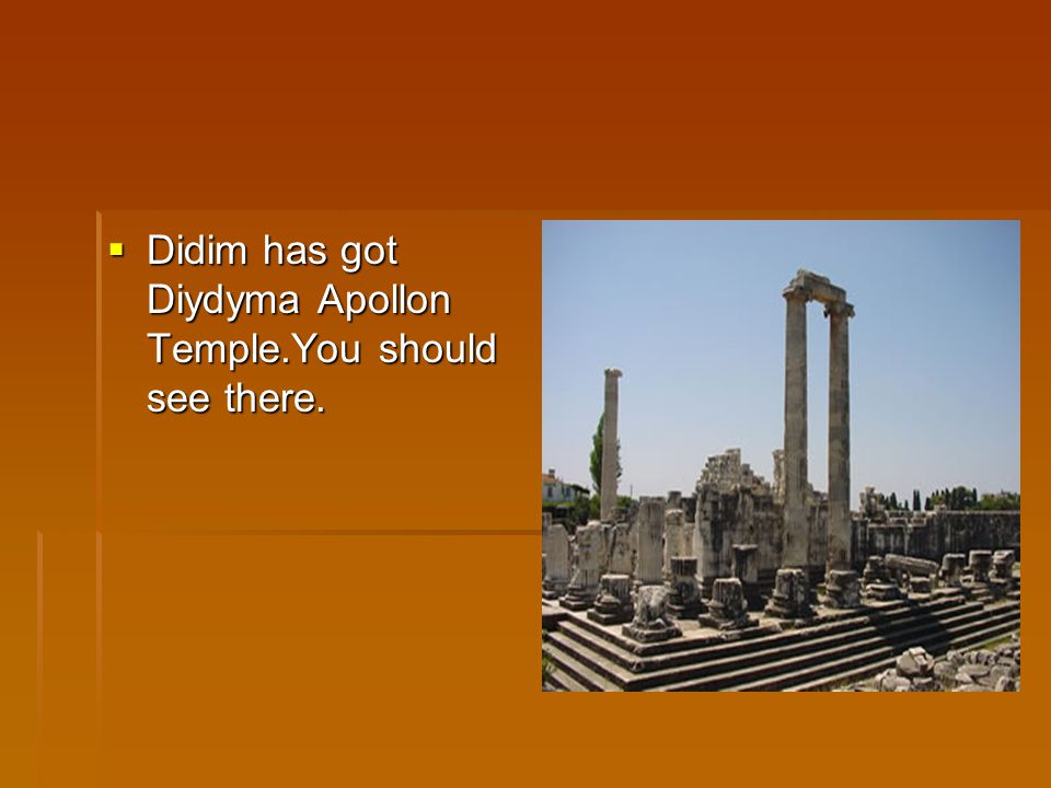  Didim has got Diydyma Apollon Temple.You should see there.