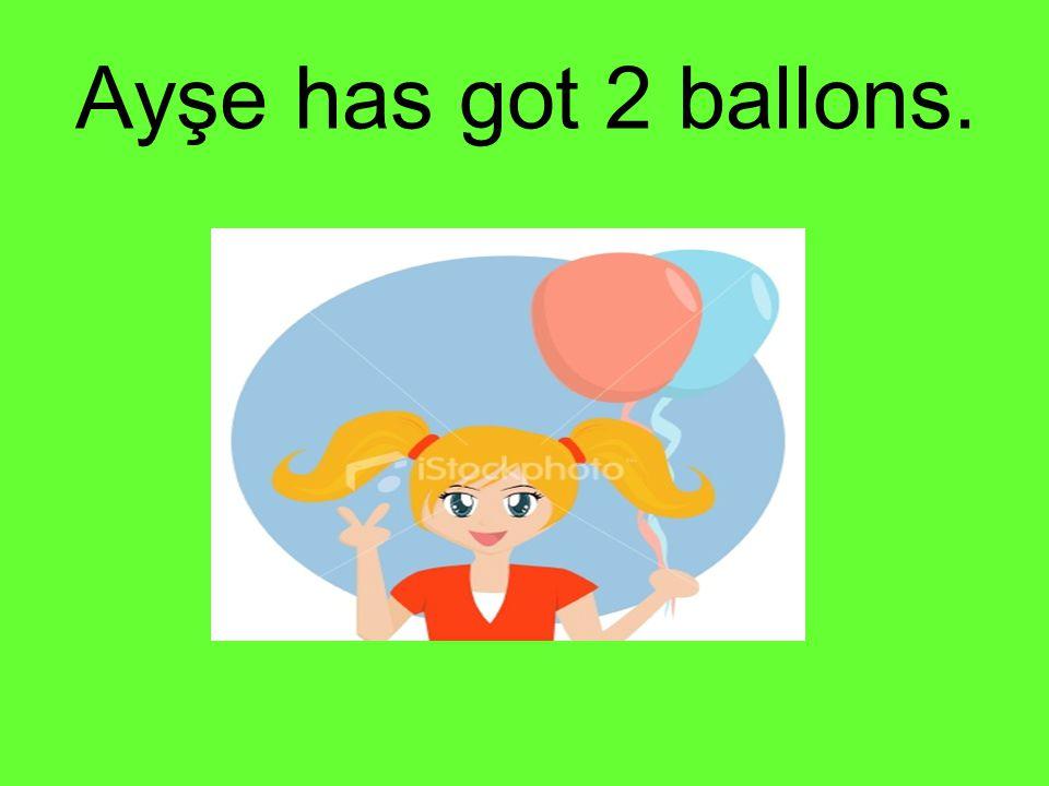 Ayşe has got 2 ballons.