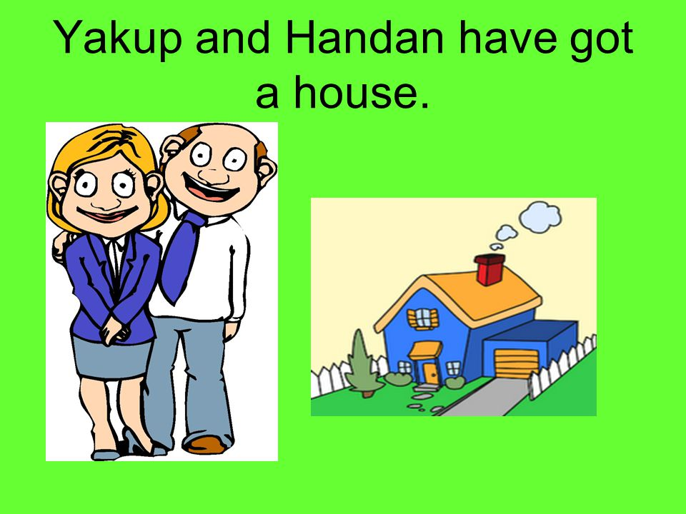 Yakup and Handan have got a house.