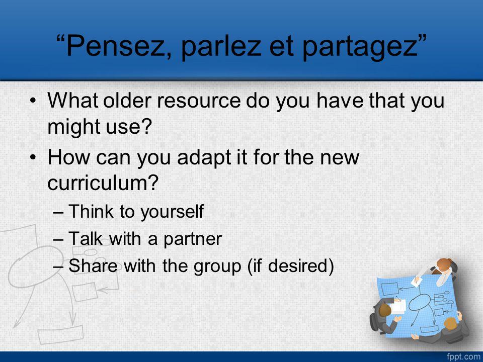 Pensez, parlez et partagez What older resource do you have that you might use.