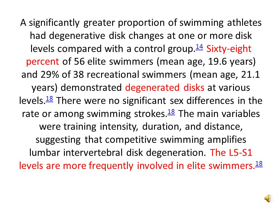 A significantly greater proportion of swimming athletes had degenerative disk changes at one or more disk levels compared with a control group.