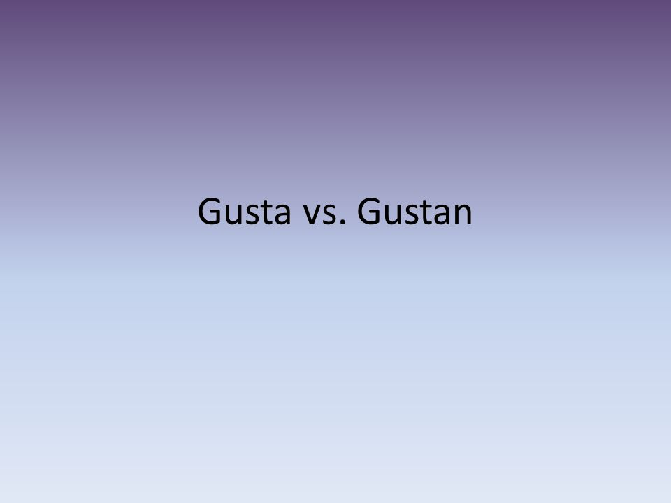 GUSTAR You have already used GUSTAR with infinitives (not-conjugated verbs) to say what people like to do.