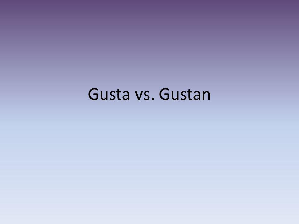 Gusta vs. Gustan