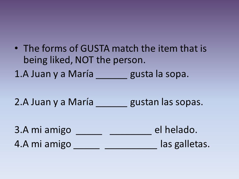 The forms of GUSTA match the item that is being liked, NOT the person.