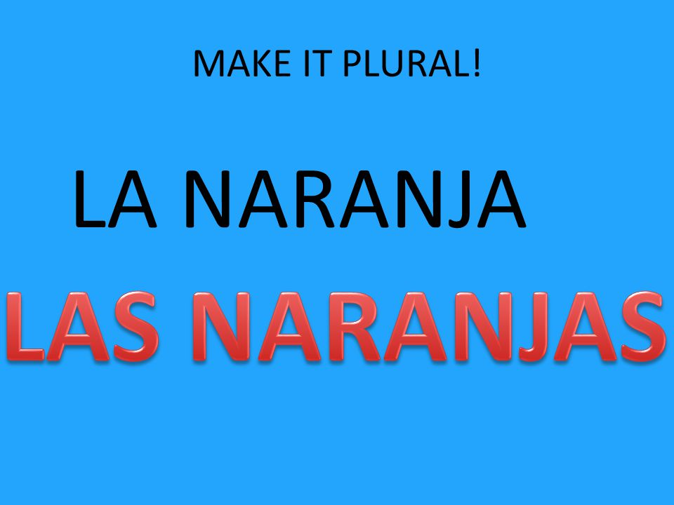 MAKE IT PLURAL! LA NARANJA