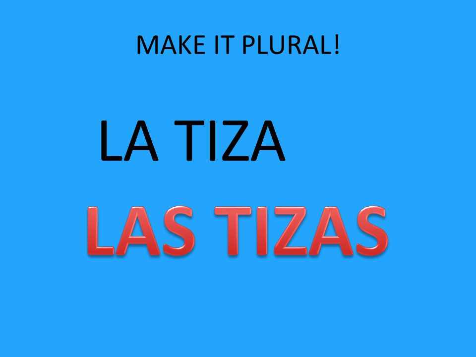 MAKE IT PLURAL! LA TIZA