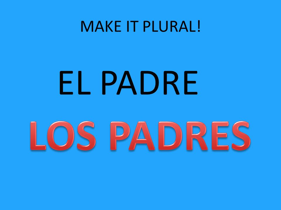 MAKE IT PLURAL! EL PADRE