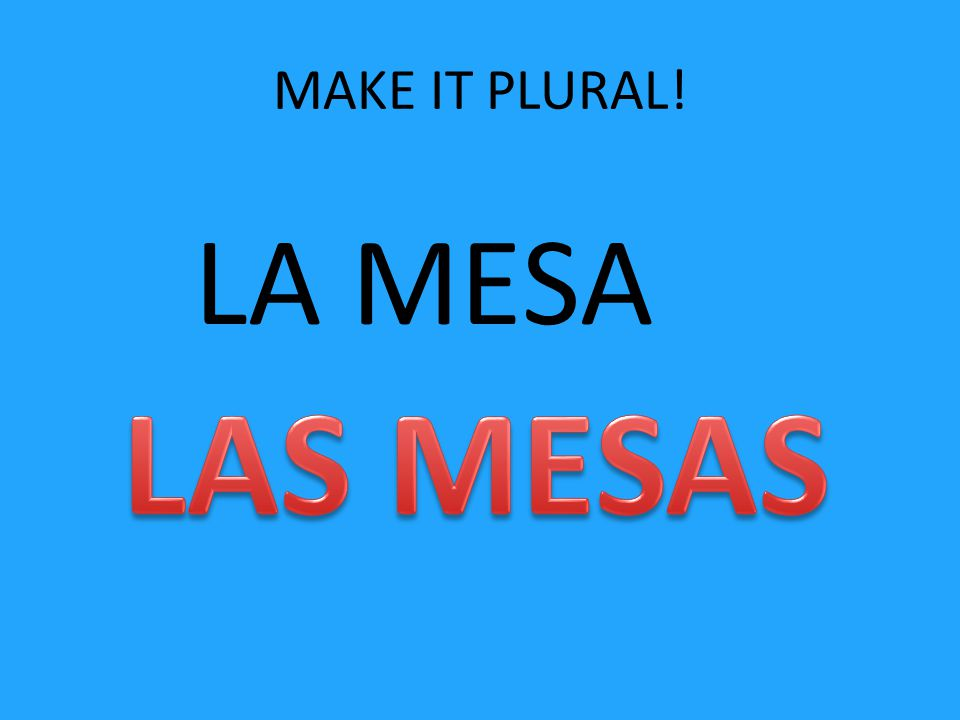 MAKE IT PLURAL! LA MESA